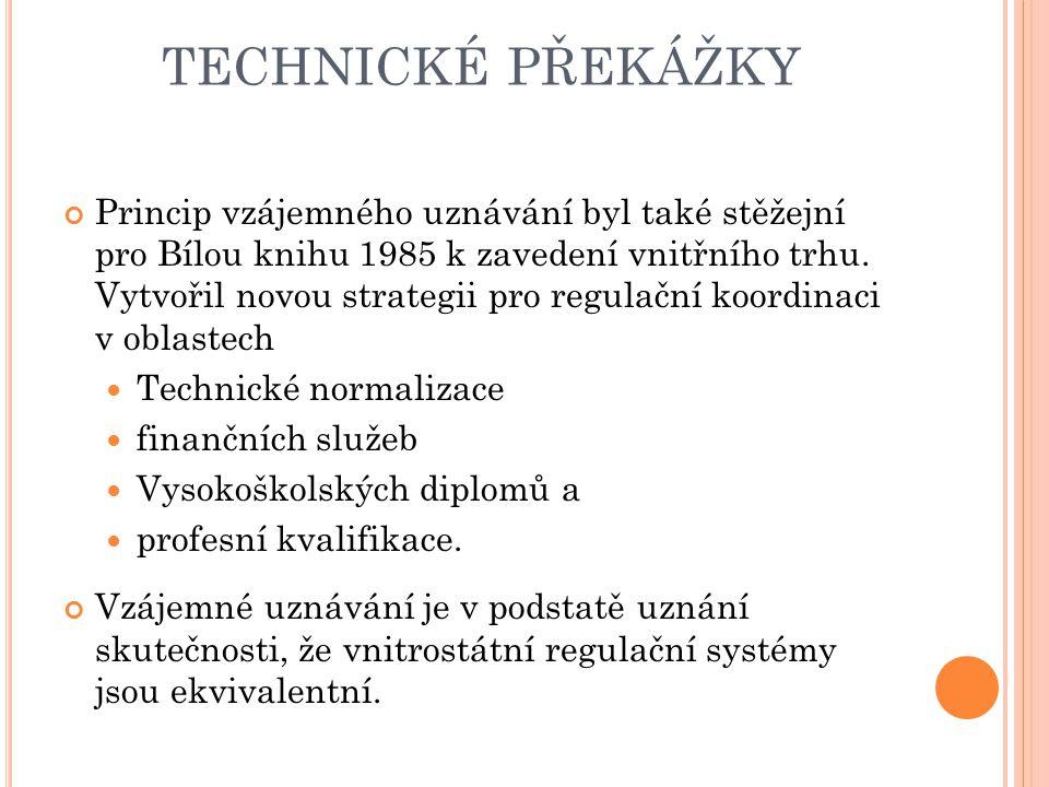 TECHNICKÉ PŘEKÁŽKY Princip vzájemného uznávání byl také stěžejní pro Bílou knihu 1985 k zavedení vnitřního trhu. Vytvořil novou strategii pro regulačn