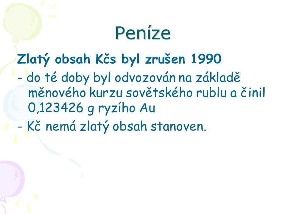 Peníze Zlatý obsah Kčs byl zrušen 1990 - do té doby byl odvozován na základě měnového kurzu sovětského rublu a činil 0,123426 g ryzího Au - Kč nemá zl