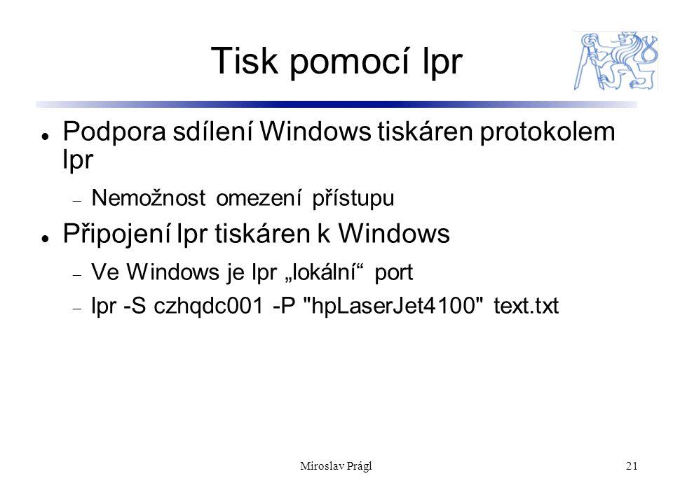 """Tisk pomocí lpr Podpora sdílení Windows tiskáren protokolem lpr  Nemožnost omezení přístupu Připojení lpr tiskáren k Windows  Ve Windows je lpr """"lokální port  lpr -S czhqdc001 -P hpLaserJet4100 text.txt 21Miroslav Prágl"""