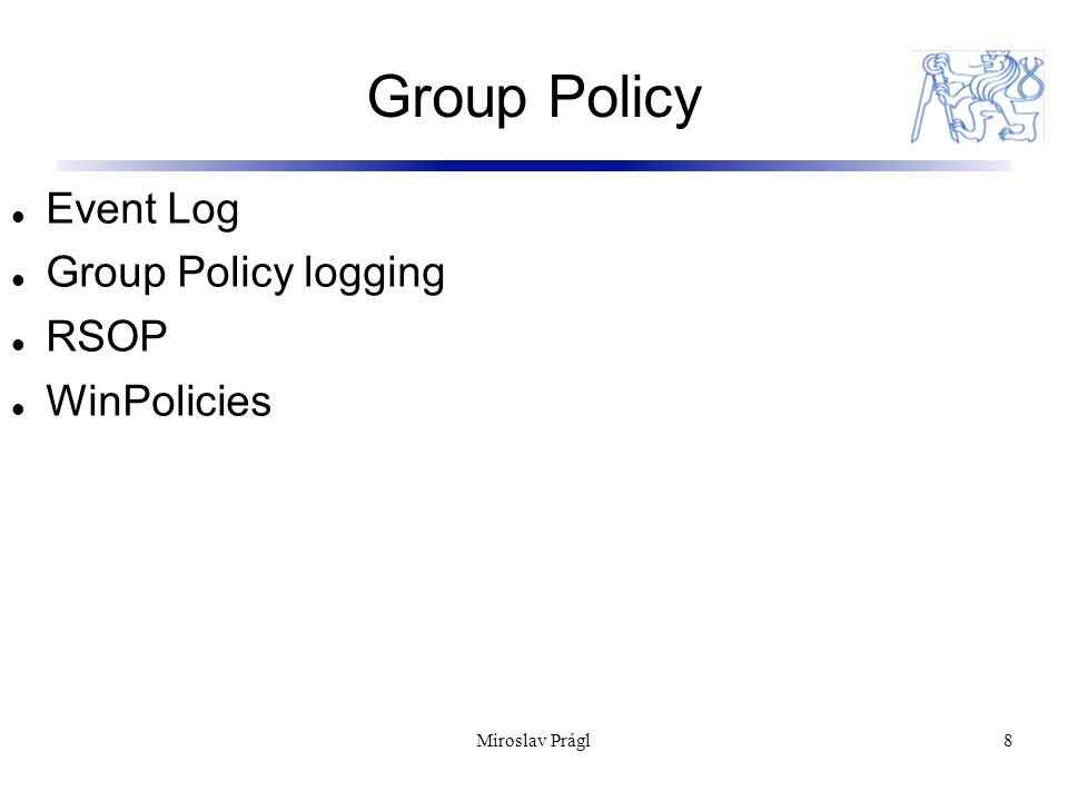 Group Policy 8 Event Log Group Policy logging RSOP WinPolicies Miroslav Prágl