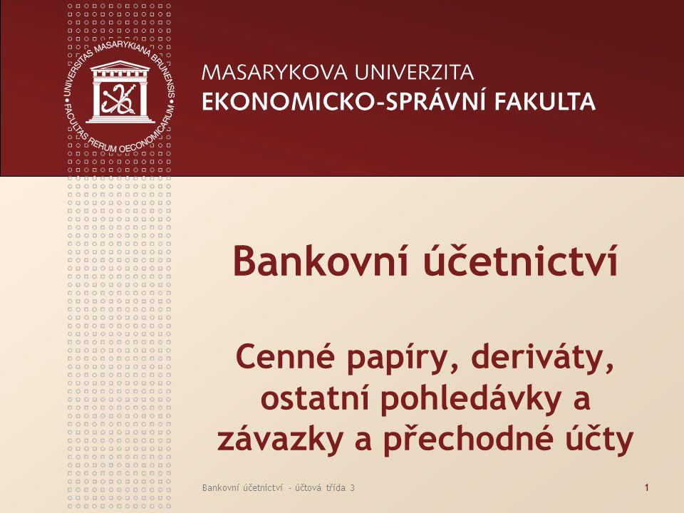 Bankovní účetnictví - účtová třída 31 Bankovní účetnictví Cenné papíry, deriváty, ostatní pohledávky a závazky a přechodné účty