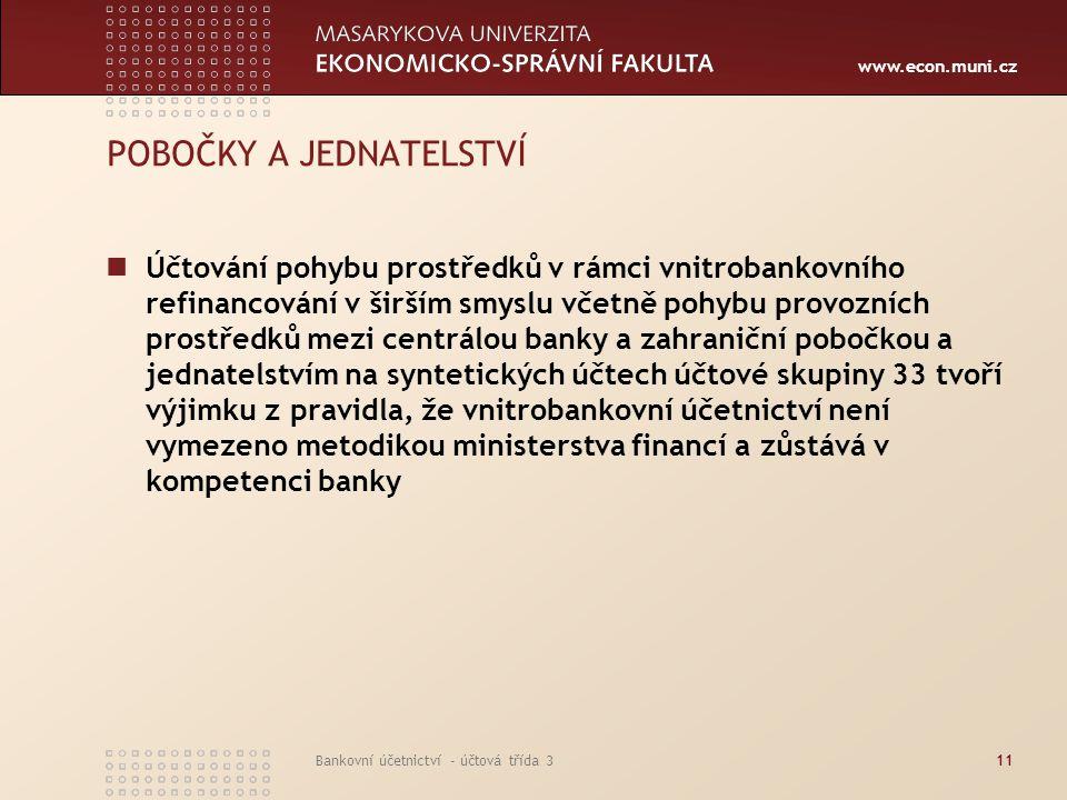 www.econ.muni.cz Bankovní účetnictví - účtová třída 312 POBOČKY A JEDNATELSTVÍ Součet zůstatků v účtové skupině 33 za banku jako celek, tj.