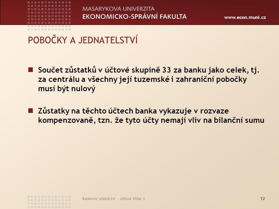 www.econ.muni.cz Bankovní účetnictví - účtová třída 312 POBOČKY A JEDNATELSTVÍ Součet zůstatků v účtové skupině 33 za banku jako celek, tj. za centrál