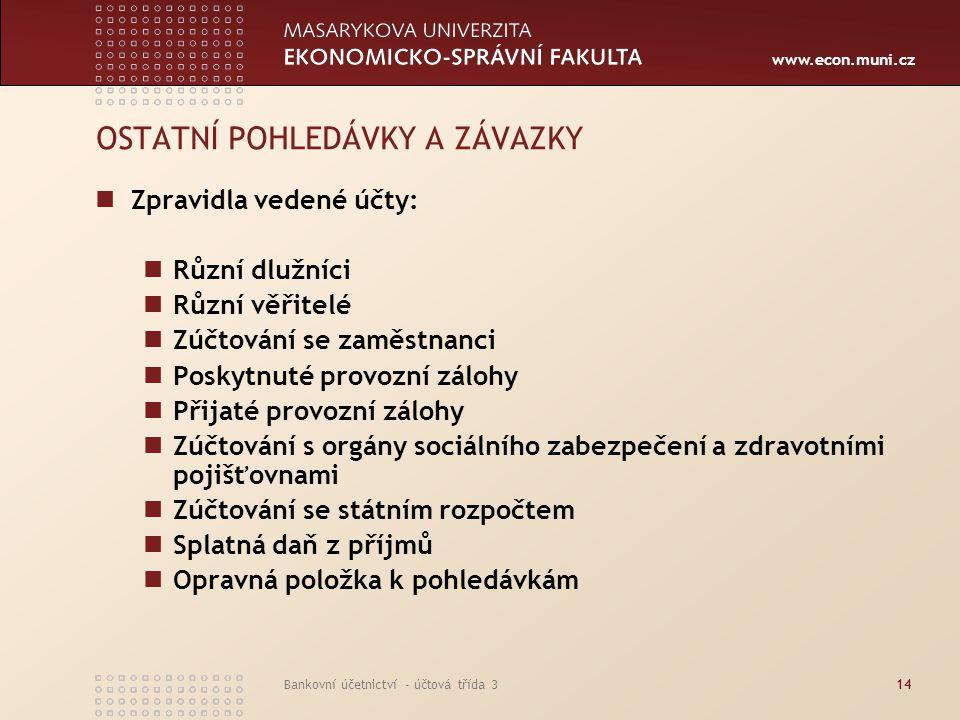 www.econ.muni.cz Bankovní účetnictví - účtová třída 314 OSTATNÍ POHLEDÁVKY A ZÁVAZKY Zpravidla vedené účty: Různí dlužníci Různí věřitelé Zúčtování se