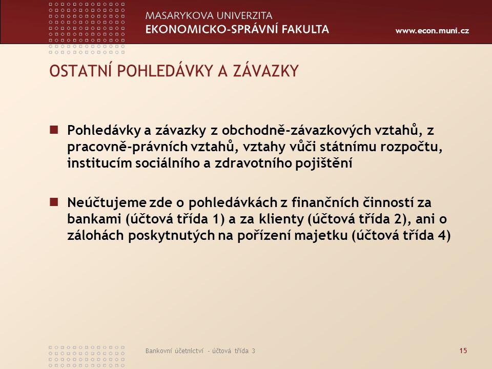 www.econ.muni.cz Bankovní účetnictví - účtová třída 315 OSTATNÍ POHLEDÁVKY A ZÁVAZKY Pohledávky a závazky z obchodně-závazkových vztahů, z pracovně-pr
