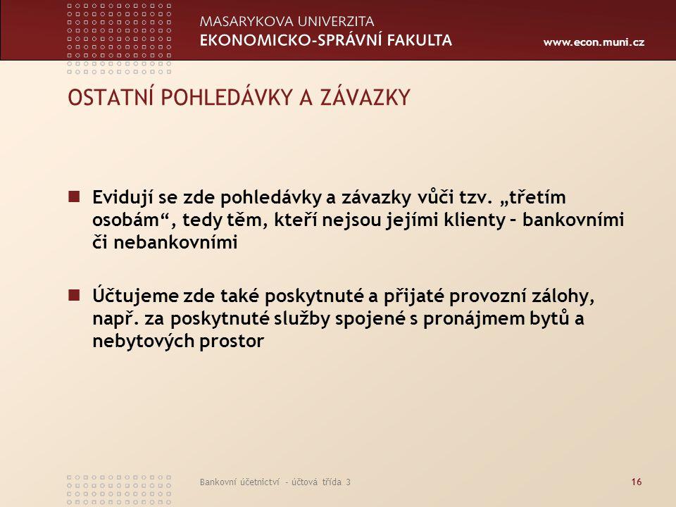 """www.econ.muni.cz Bankovní účetnictví - účtová třída 316 OSTATNÍ POHLEDÁVKY A ZÁVAZKY Evidují se zde pohledávky a závazky vůči tzv. """"třetím osobám"""", te"""