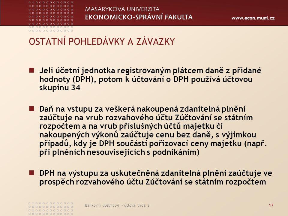 www.econ.muni.cz Bankovní účetnictví - účtová třída 317 OSTATNÍ POHLEDÁVKY A ZÁVAZKY Jeli účetní jednotka registrovaným plátcem daně z přidané hodnoty