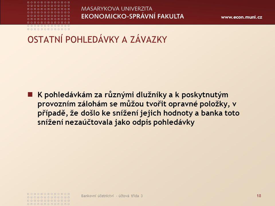 www.econ.muni.cz Bankovní účetnictví - účtová třída 319 OSTATNÍ POHLEDÁVKY A ZÁVAZKY Zúčtování se státním rozpočtem – pohledávky a závazky vyplývající z titulu daně z přidané hodnoty, závazky z titulu sražených záloh na daň z příjmu fyzických osob ze závislé činnosti Splatná daň z příjmu v účtové skupině 68 souvztažně s účtem Splatná daň z příjmu Na stejném účtu jsou účtovány i zálohy na daň z příjmu, které účetní jednotka hradí v průběhu účetního období (v závislosti na výši poslední známé daňové povinnosti)