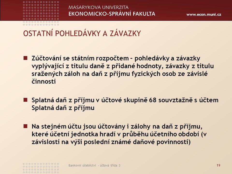 www.econ.muni.cz Bankovní účetnictví - účtová třída 319 OSTATNÍ POHLEDÁVKY A ZÁVAZKY Zúčtování se státním rozpočtem – pohledávky a závazky vyplývající