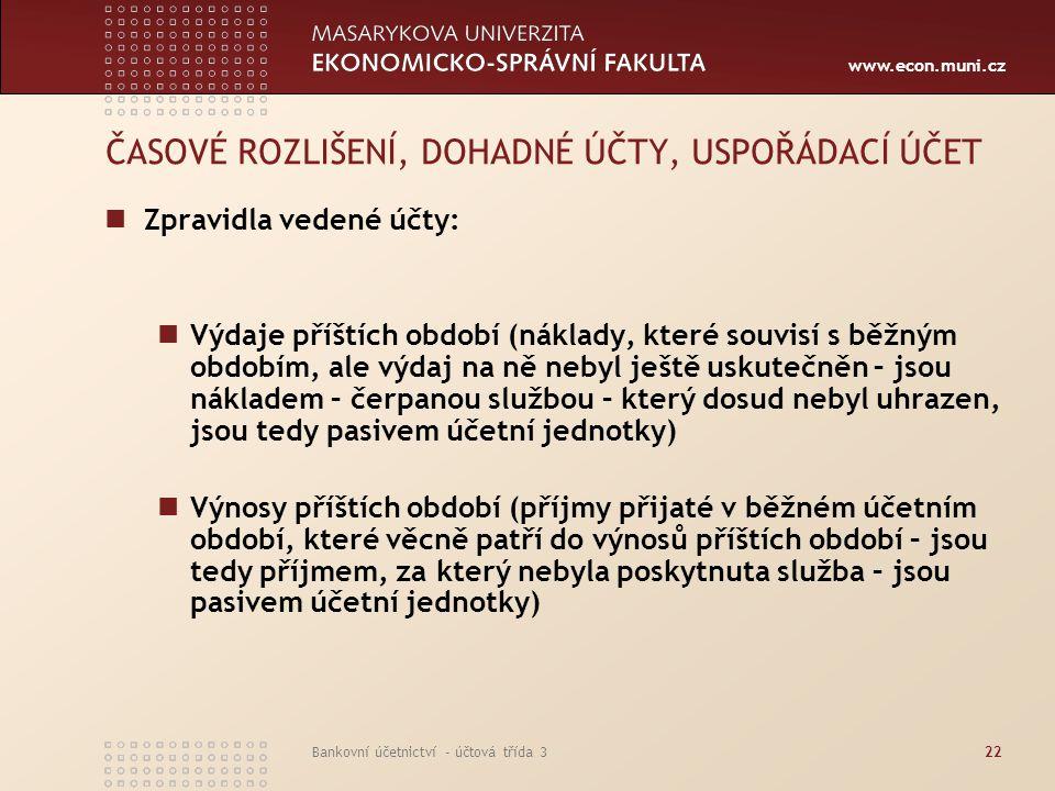 www.econ.muni.cz Bankovní účetnictví - účtová třída 322 ČASOVÉ ROZLIŠENÍ, DOHADNÉ ÚČTY, USPOŘÁDACÍ ÚČET Zpravidla vedené účty: Výdaje příštích období