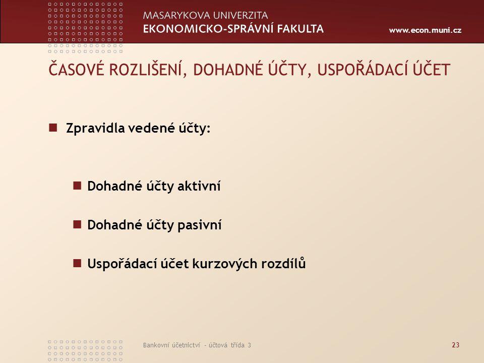 www.econ.muni.cz Bankovní účetnictví - účtová třída 324 ČASOVÉ ROZLIŠENÍ, DOHADNÉ ÚČTY, USPOŘÁDACÍ ÚČET Dohadné účty – položky, které nelze při sestavování účetní závěrky zaúčtovat jako obvyklé pohledávky či závazky z důvodu jejich dohadné výše Např.