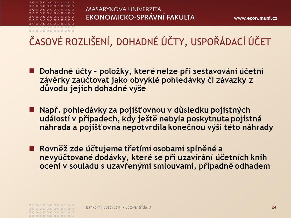 www.econ.muni.cz Bankovní účetnictví - účtová třída 324 ČASOVÉ ROZLIŠENÍ, DOHADNÉ ÚČTY, USPOŘÁDACÍ ÚČET Dohadné účty – položky, které nelze při sestav
