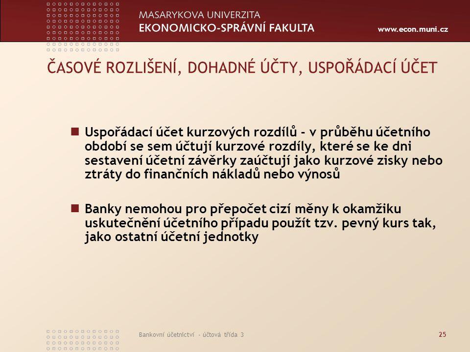 www.econ.muni.cz Bankovní účetnictví - účtová třída 325 ČASOVÉ ROZLIŠENÍ, DOHADNÉ ÚČTY, USPOŘÁDACÍ ÚČET Uspořádací účet kurzových rozdílů - v průběhu