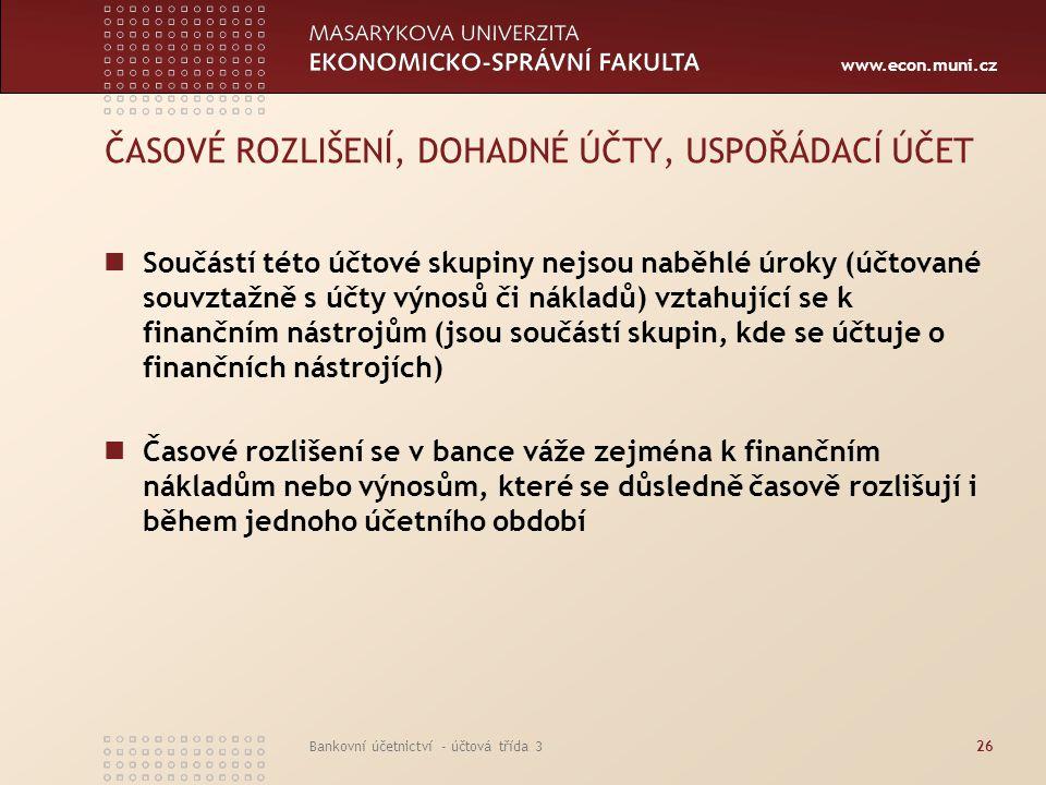www.econ.muni.cz Bankovní účetnictví - účtová třída 326 ČASOVÉ ROZLIŠENÍ, DOHADNÉ ÚČTY, USPOŘÁDACÍ ÚČET Součástí této účtové skupiny nejsou naběhlé úr