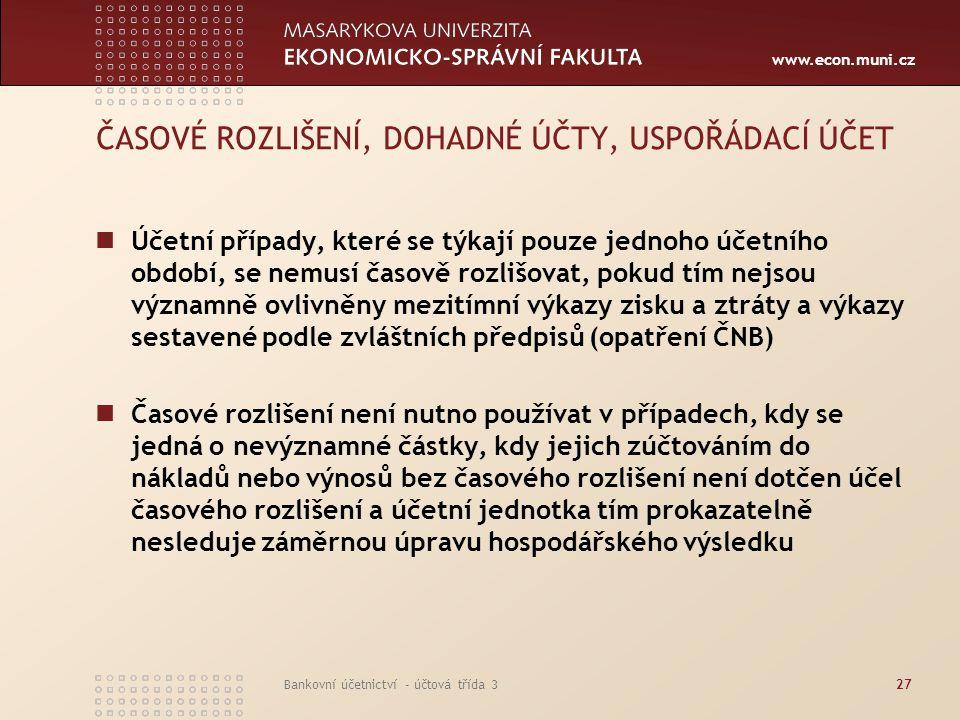www.econ.muni.cz Bankovní účetnictví - účtová třída 327 ČASOVÉ ROZLIŠENÍ, DOHADNÉ ÚČTY, USPOŘÁDACÍ ÚČET Účetní případy, které se týkají pouze jednoho