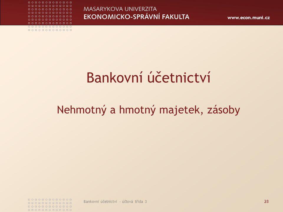 www.econ.muni.cz Bankovní účetnictví - účtová třída 328 Bankovní účetnictví Nehmotný a hmotný majetek, zásoby