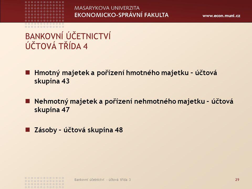 www.econ.muni.cz Bankovní účetnictví - účtová třída 329 BANKOVNÍ ÚČETNICTVÍ ÚČTOVÁ TŘÍDA 4 Hmotný majetek a pořízení hmotného majetku – účtová skupina