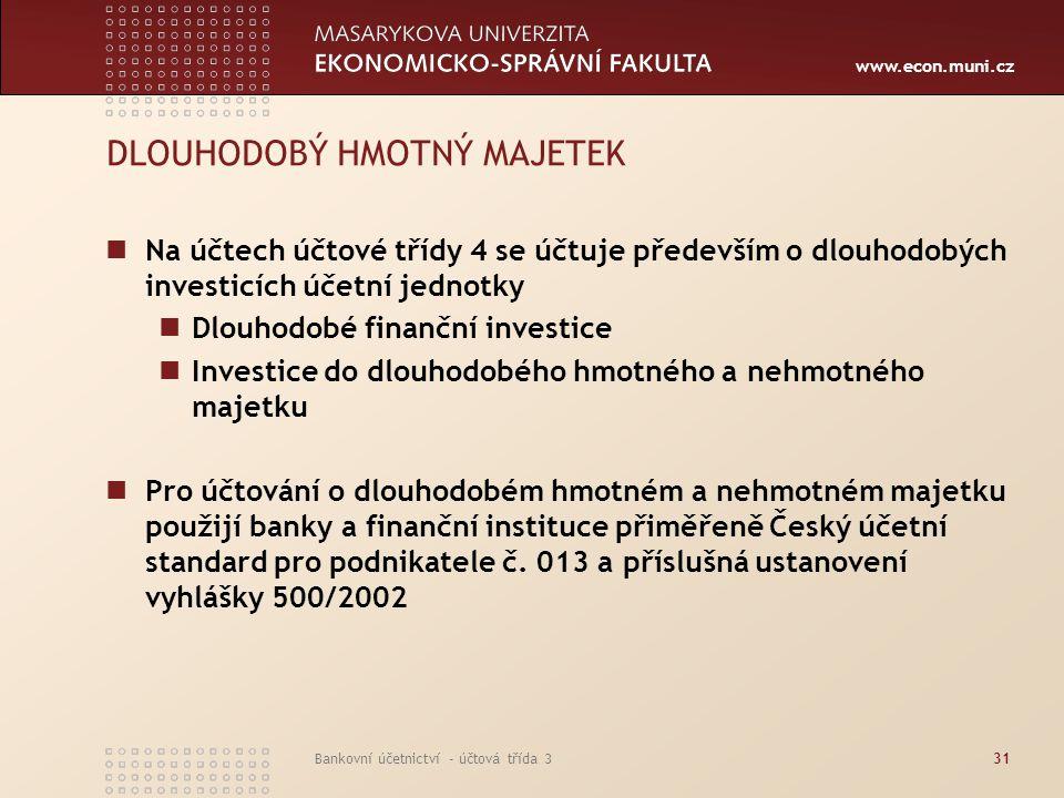 www.econ.muni.cz Bankovní účetnictví - účtová třída 331 DLOUHODOBÝ HMOTNÝ MAJETEK Na účtech účtové třídy 4 se účtuje především o dlouhodobých investic