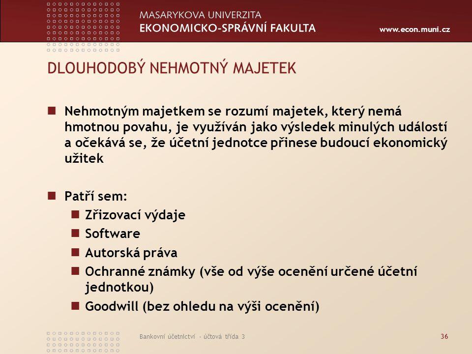www.econ.muni.cz Bankovní účetnictví - účtová třída 336 DLOUHODOBÝ NEHMOTNÝ MAJETEK Nehmotným majetkem se rozumí majetek, který nemá hmotnou povahu, j