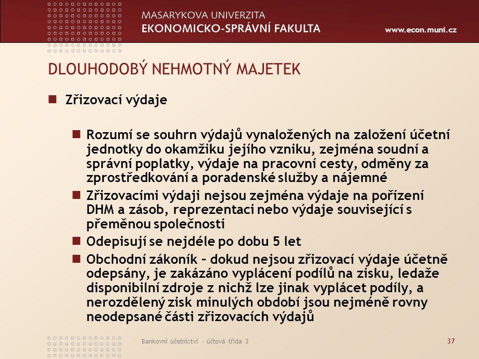 www.econ.muni.cz Bankovní účetnictví - účtová třída 337 DLOUHODOBÝ NEHMOTNÝ MAJETEK Zřizovací výdaje Rozumí se souhrn výdajů vynaložených na založení