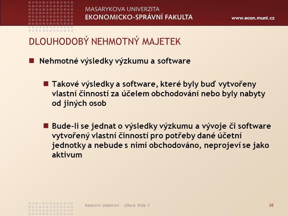 www.econ.muni.cz Bankovní účetnictví - účtová třída 338 DLOUHODOBÝ NEHMOTNÝ MAJETEK Nehmotné výsledky výzkumu a software Takové výsledky a software, k