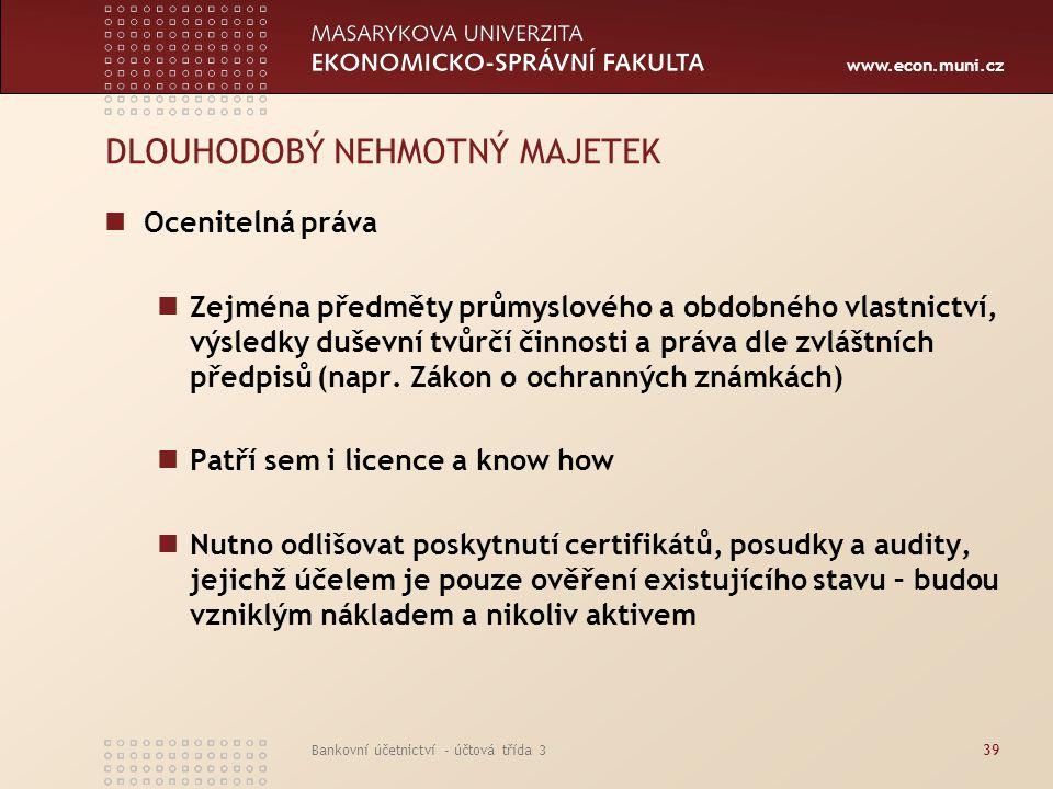 www.econ.muni.cz Bankovní účetnictví - účtová třída 339 DLOUHODOBÝ NEHMOTNÝ MAJETEK Ocenitelná práva Zejména předměty průmyslového a obdobného vlastni