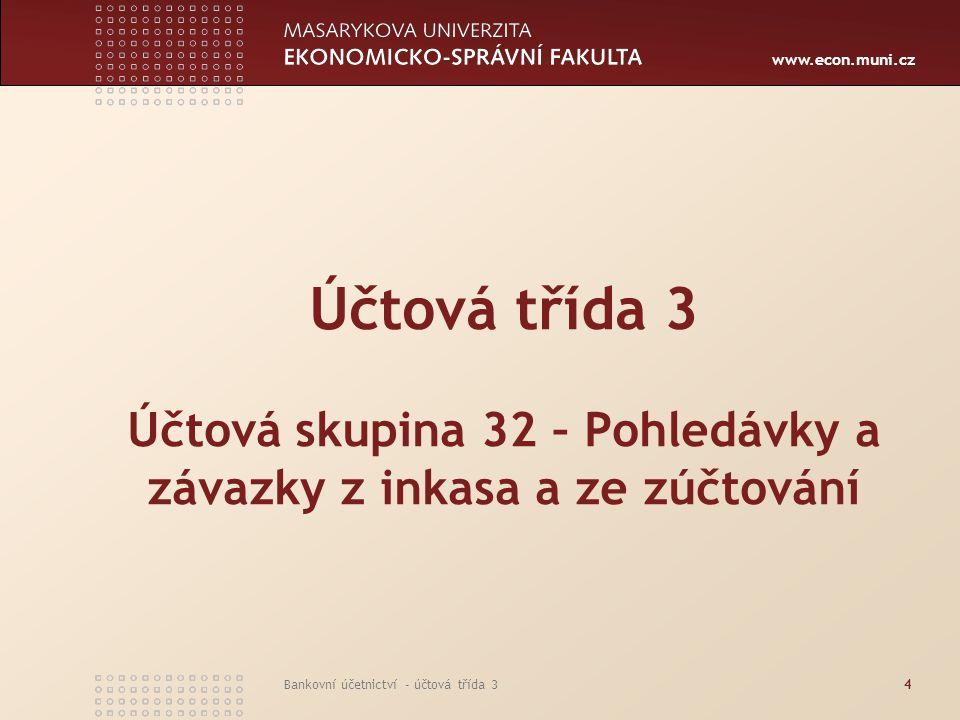 www.econ.muni.cz Bankovní účetnictví - účtová třída 34 Účtová třída 3 Účtová skupina 32 – Pohledávky a závazky z inkasa a ze zúčtování
