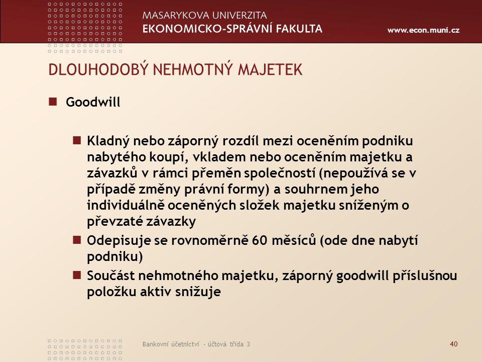 www.econ.muni.cz Bankovní účetnictví - účtová třída 340 DLOUHODOBÝ NEHMOTNÝ MAJETEK Goodwill Kladný nebo záporný rozdíl mezi oceněním podniku nabytého