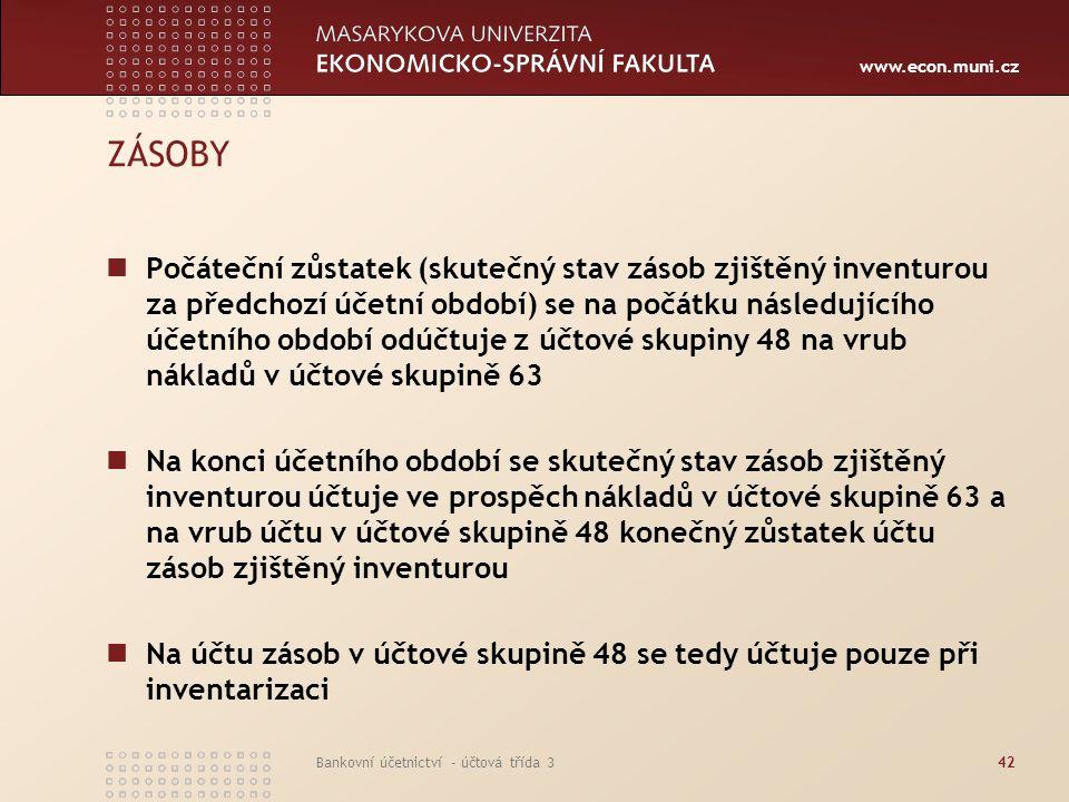 www.econ.muni.cz Bankovní účetnictví - účtová třída 342 ZÁSOBY Počáteční zůstatek (skutečný stav zásob zjištěný inventurou za předchozí účetní období)