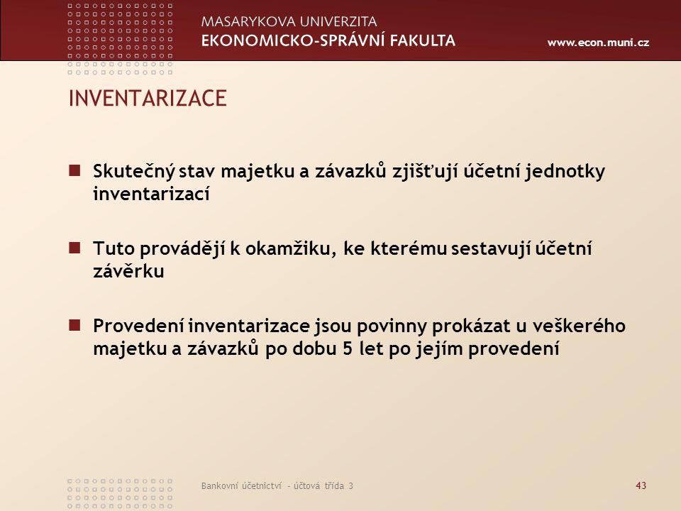 www.econ.muni.cz Bankovní účetnictví - účtová třída 343 INVENTARIZACE Skutečný stav majetku a závazků zjišťují účetní jednotky inventarizací Tuto prov