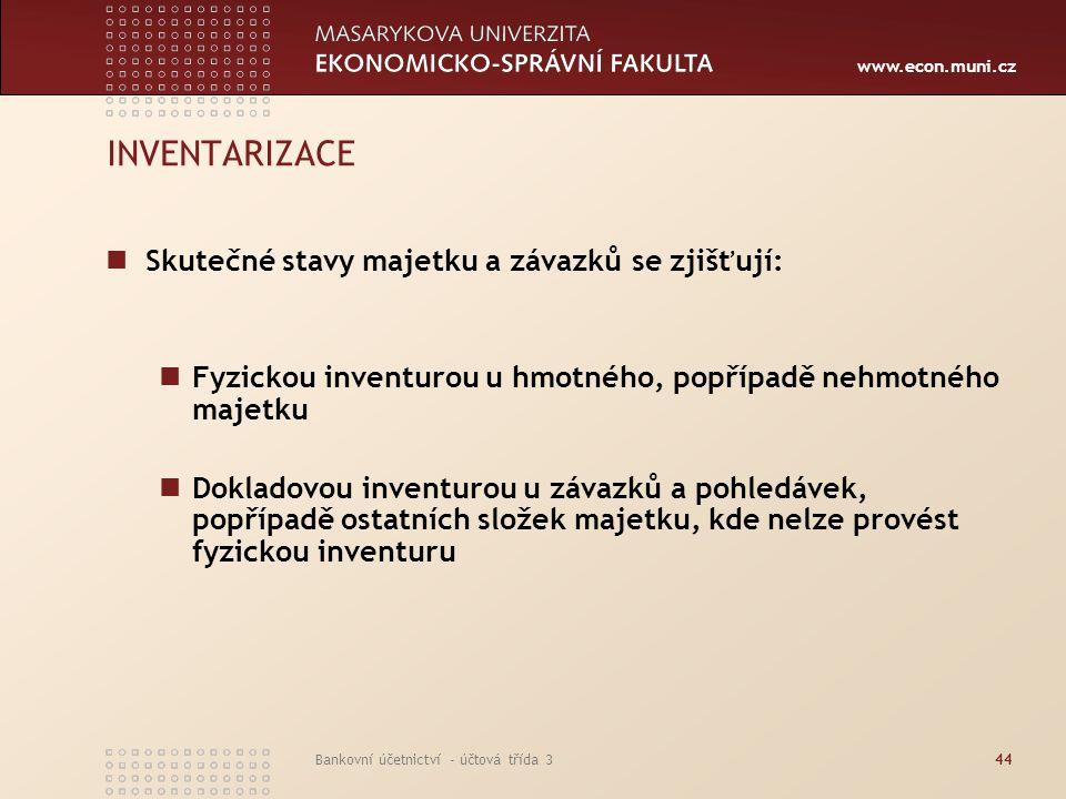 www.econ.muni.cz Bankovní účetnictví - účtová třída 344 INVENTARIZACE Skutečné stavy majetku a závazků se zjišťují: Fyzickou inventurou u hmotného, po