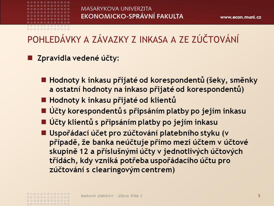 www.econ.muni.cz Bankovní účetnictví - účtová třída 35 POHLEDÁVKY A ZÁVAZKY Z INKASA A ZE ZÚČTOVÁNÍ Zpravidla vedené účty: Hodnoty k inkasu přijaté od