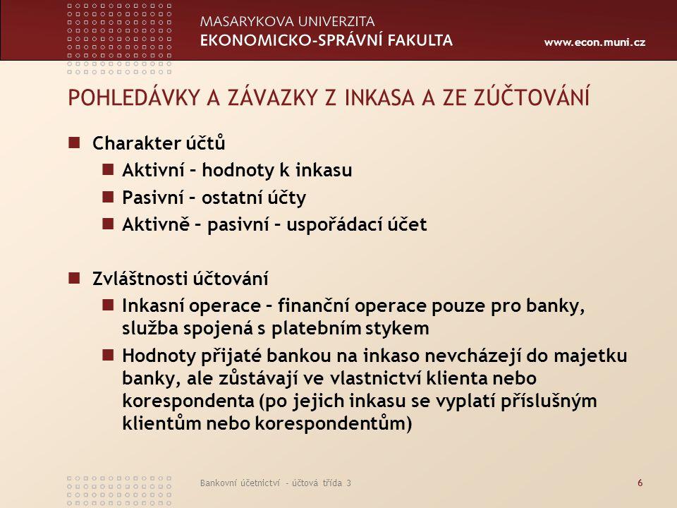 www.econ.muni.cz Bankovní účetnictví - účtová třída 36 POHLEDÁVKY A ZÁVAZKY Z INKASA A ZE ZÚČTOVÁNÍ Charakter účtů Aktivní – hodnoty k inkasu Pasivní