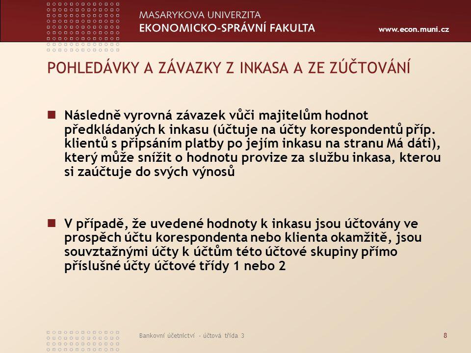 www.econ.muni.cz Bankovní účetnictví - účtová třída 38 POHLEDÁVKY A ZÁVAZKY Z INKASA A ZE ZÚČTOVÁNÍ Následně vyrovná závazek vůči majitelům hodnot pře