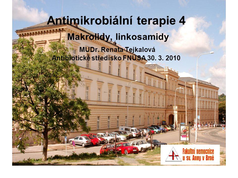Antimikrobiální terapie 4 Makrolidy, linkosamidy MUDr. Renata Tejkalová Antibiotické středisko FNUSA 30. 3. 2010