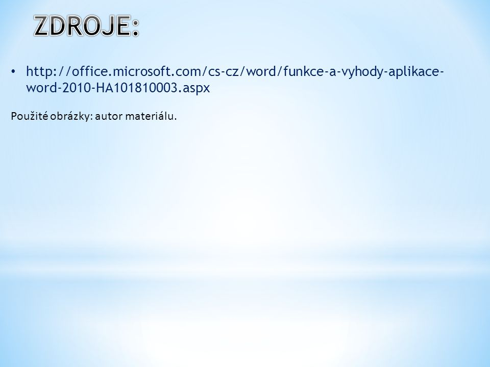 http://office.microsoft.com/cs-cz/word/funkce-a-vyhody-aplikace- word-2010-HA101810003.aspx Použité obrázky: autor materiálu.