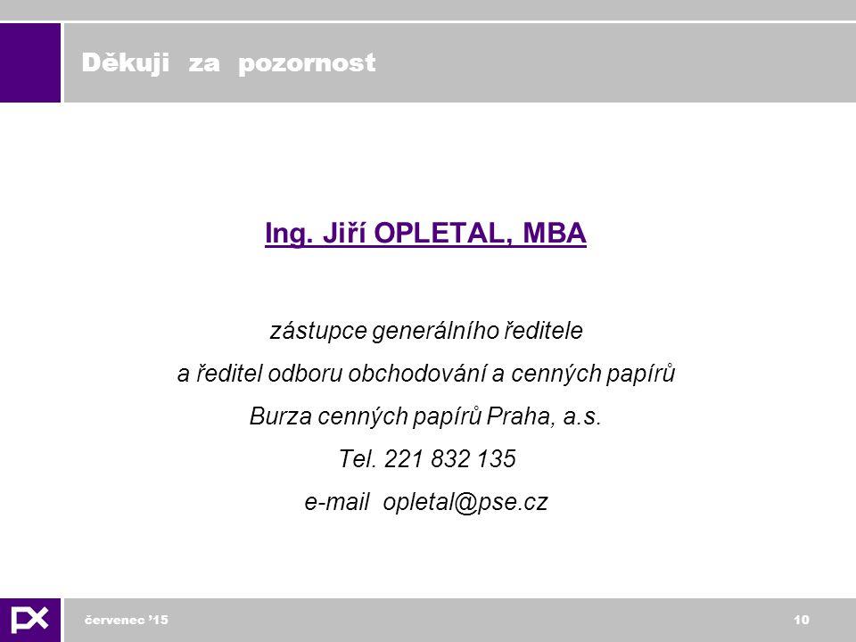 červenec '1510 Děkuji za pozornost Ing. Jiří OPLETAL, MBA zástupce generálního ředitele a ředitel odboru obchodování a cenných papírů Burza cenných pa