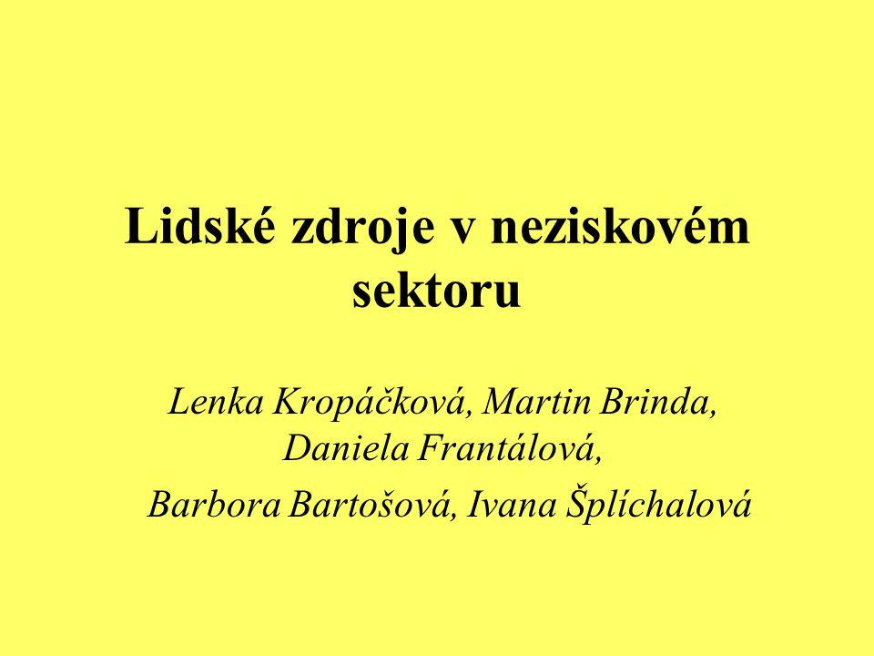 Lidské zdroje v neziskovém sektoru Lenka Kropáčková, Martin Brinda, Daniela Frantálová, Barbora Bartošová, Ivana Šplíchalová