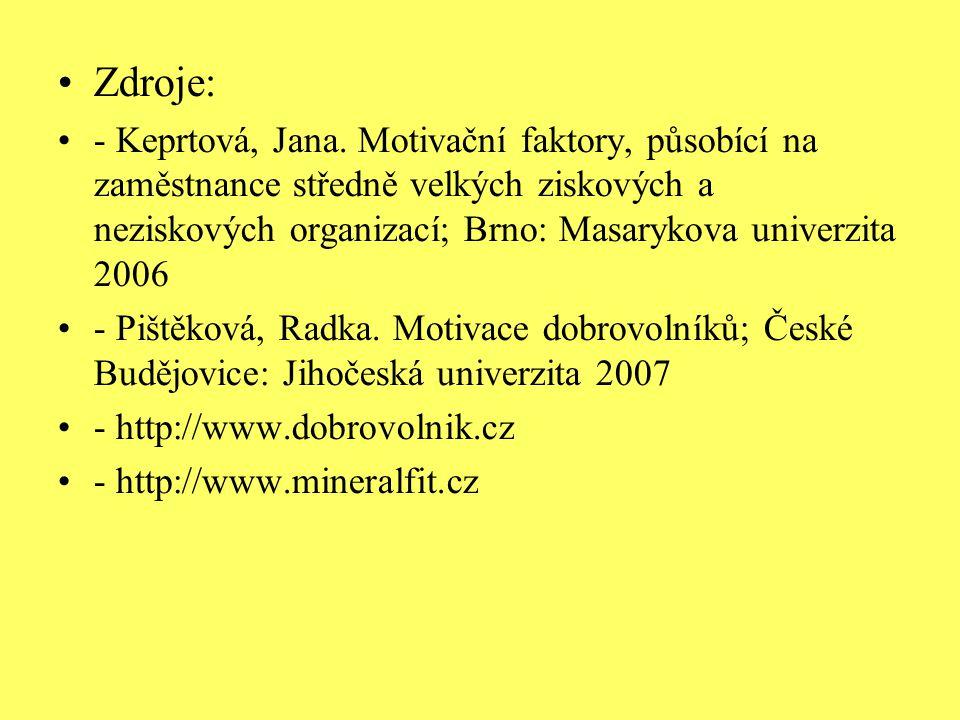 Zdroje: - Keprtová, Jana. Motivační faktory, působící na zaměstnance středně velkých ziskových a neziskových organizací; Brno: Masarykova univerzita 2