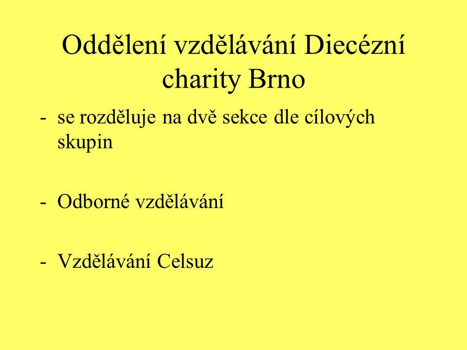 Oddělení vzdělávání Diecézní charity Brno -se rozděluje na dvě sekce dle cílových skupin -Odborné vzdělávání -Vzdělávání Celsuz