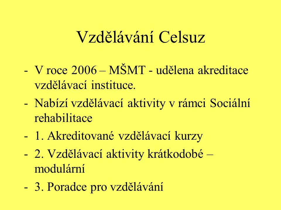 Vzdělávání Celsuz -V roce 2006 – MŠMT - udělena akreditace vzdělávací instituce. -Nabízí vzdělávací aktivity v rámci Sociální rehabilitace -1. Akredit