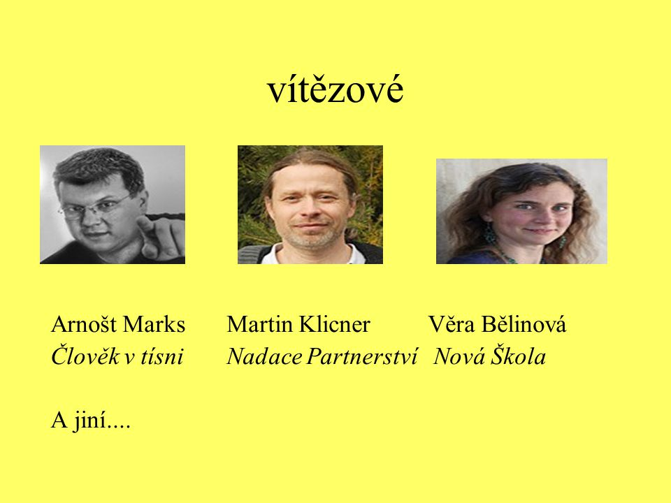 vítězové Arnošt Marks Martin Klicner Věra Bělinová Člověk v tísni Nadace Partnerství Nová Škola A jiní....