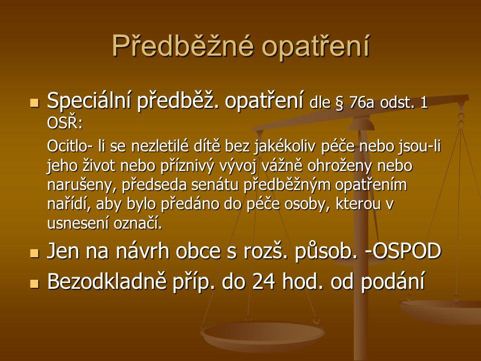 Předběžné opatření Speciální předběž.opatření dle § 76a odst.