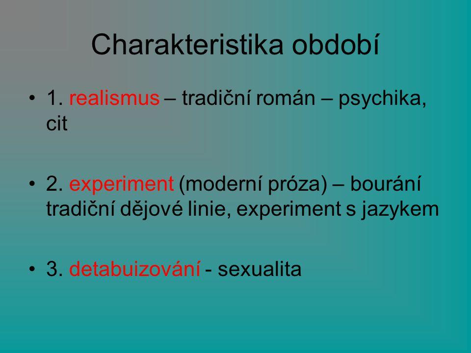 Charakteristika období 1. realismus – tradiční román – psychika, cit 2. experiment (moderní próza) – bourání tradiční dějové linie, experiment s jazyk