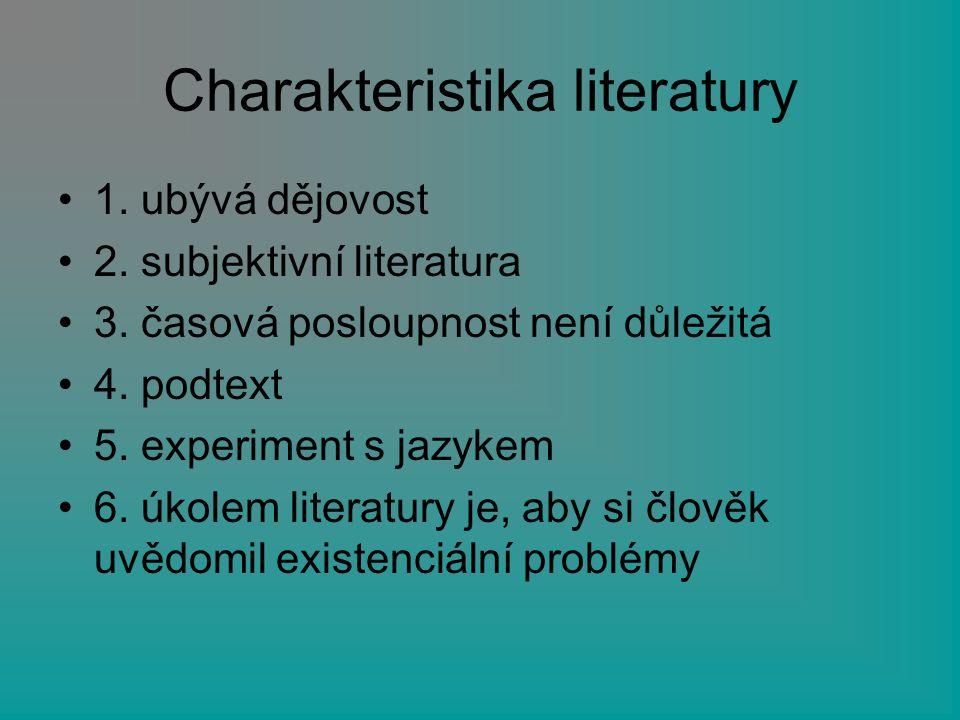 Charakteristika literatury 1. ubývá dějovost 2. subjektivní literatura 3. časová posloupnost není důležitá 4. podtext 5. experiment s jazykem 6. úkole
