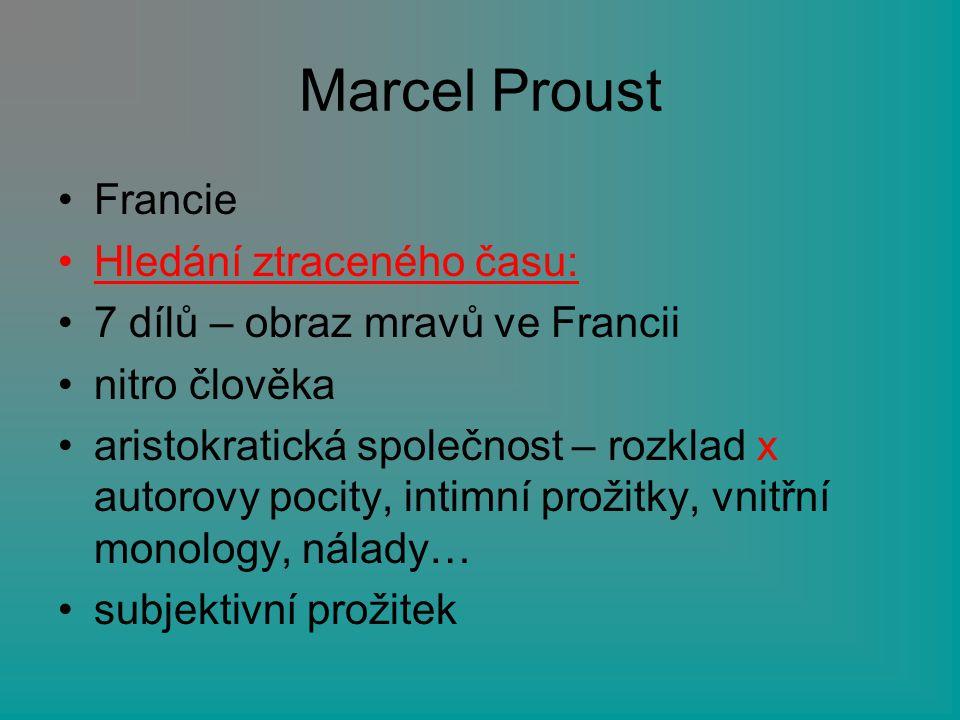 Marcel Proust Francie Hledání ztraceného času: 7 dílů – obraz mravů ve Francii nitro člověka aristokratická společnost – rozklad x autorovy pocity, in