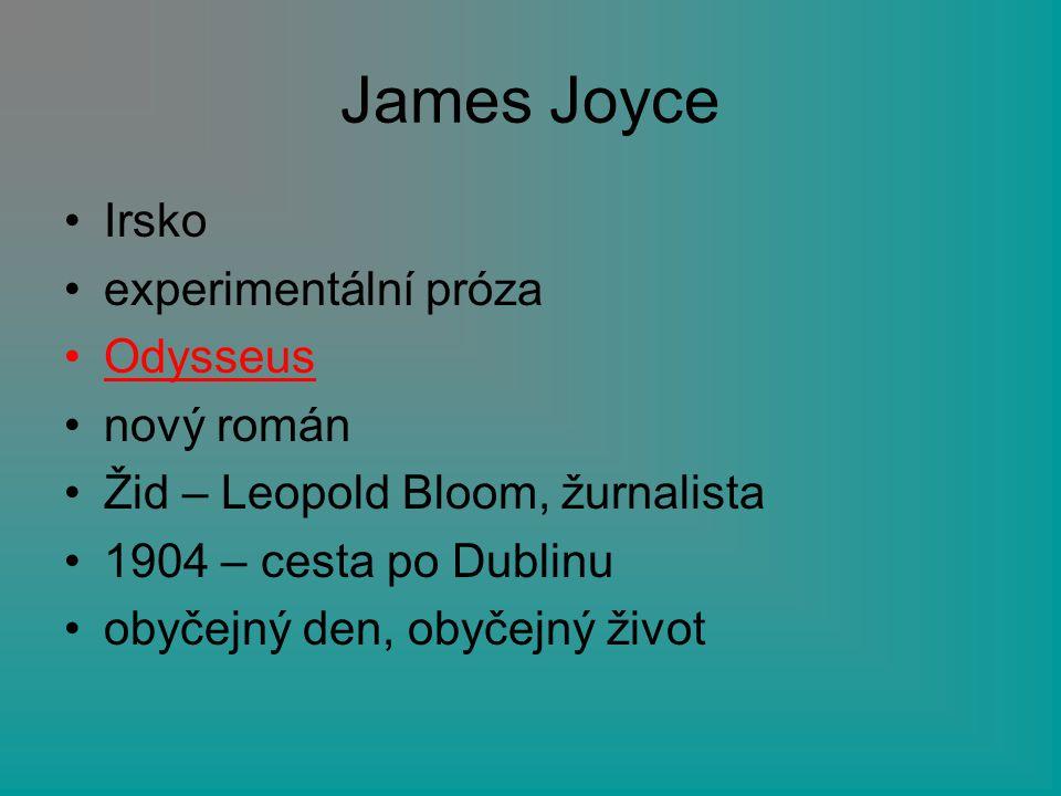 James Joyce Irsko experimentální próza Odysseus nový román Žid – Leopold Bloom, žurnalista 1904 – cesta po Dublinu obyčejný den, obyčejný život