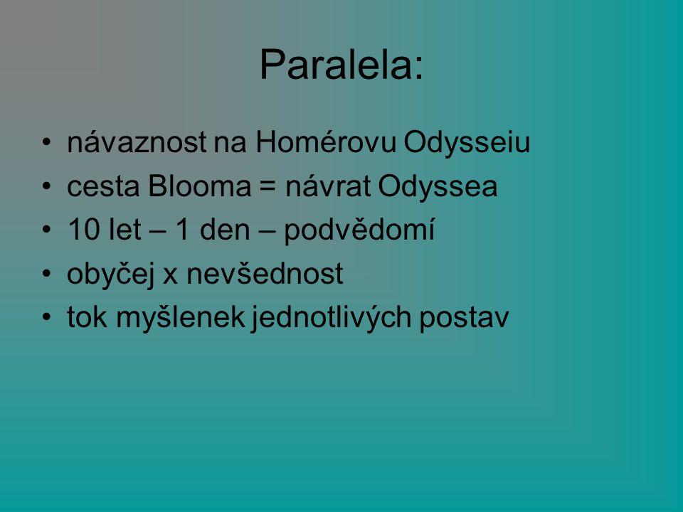 Paralela: návaznost na Homérovu Odysseiu cesta Blooma = návrat Odyssea 10 let – 1 den – podvědomí obyčej x nevšednost tok myšlenek jednotlivých postav