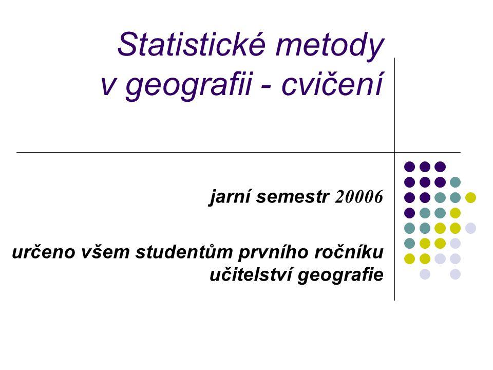 Statistické metody v geografii - cvičení jarní semestr 20006 určeno všem studentům prvního ročníku učitelství geografie