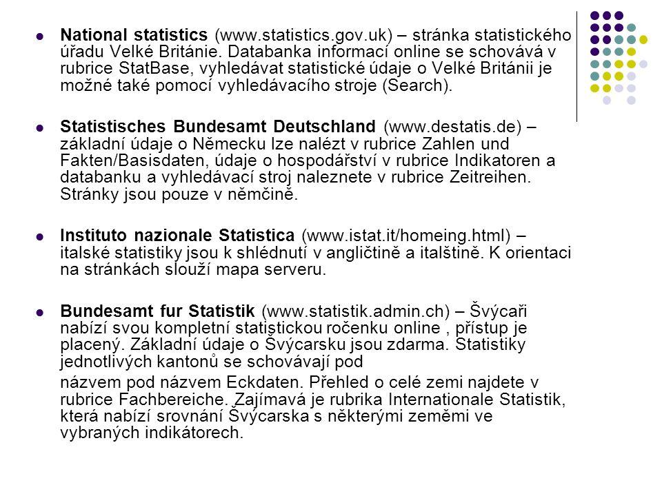 National statistics (www.statistics.gov.uk) – stránka statistického úřadu Velké Británie. Databanka informací online se schovává v rubrice StatBase, v